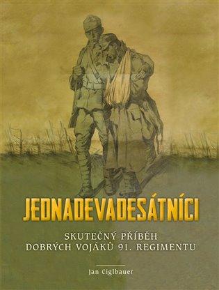 Jednadevadesátníci:Skutečný příběh dobrých vojáků 91. regimentu - Jan Ciglbauer | Booksquad.ink