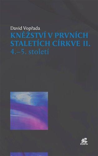 Kněžství v prvních staletích církve II:4.-5. století - David Vopřada | Booksquad.ink