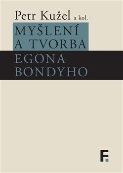 Obálka titulu Myšlení a tvorba Egona Bondyho