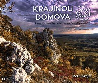 Krajinou domova / Seeing the homelandscape / In der Heimatlandschaft - Petr Krejčí | Booksquad.ink