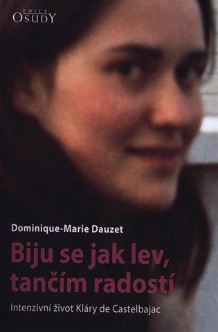 Biju se jak lev, tančím radostí:Intenzivní život Kláry de Castelbajac - Dominique-Marie Dauzet | Booksquad.ink