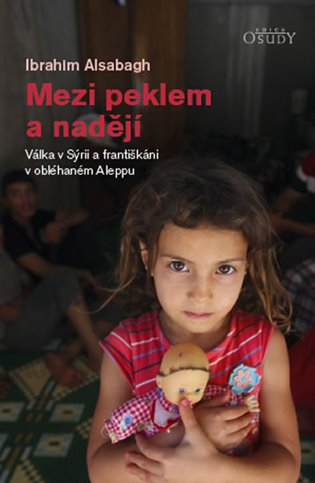 Mezi peklem a nadějí:Válka v Sýrii a františkáni v obléhaném Aleppu - IbrahimAlsabagh | Booksquad.ink