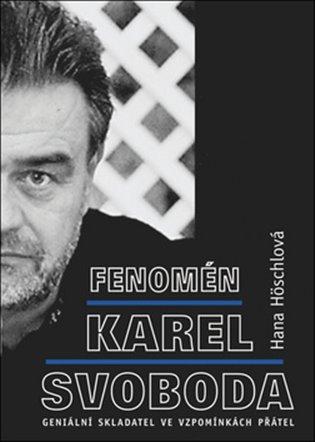 Fenomén Karel Svoboda:Geniální skladatel vevzpomínkách přátel - Hana Höschlová | Booksquad.ink