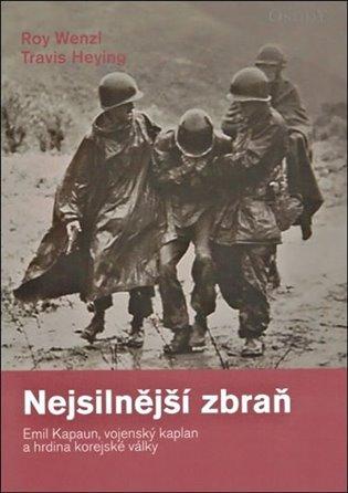 Nejsilnější zbraň:Emil Kapaun, vojenský kaplan a hrdina korejské války - Travis Heying, | Booksquad.ink