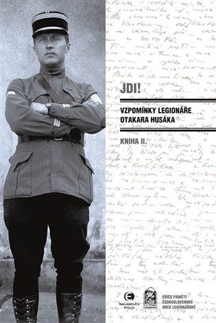 Jdi! Kniha II.:Vzpomínky legionáře Otakara Husáka - Otakar Husák   Booksquad.ink