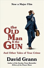 The Old Man and the Gun: And Other Tales of True Crime