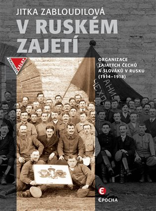 V ruském zajetí:Organizace zajatých Čechů a Slováků v Rusku (1914–1918) - Jitka Zabloudilová   Booksquad.ink