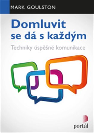 Domluvit se dá s každým:Techniky úspěšné komunikace - Mark Goulston | Booksquad.ink