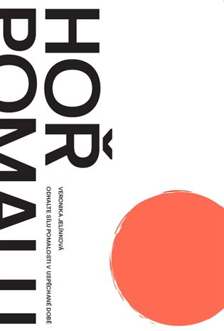 Hoř pomalu:Odhalte sílu pomalosti v uspěchané době - Veronika Jelínková | Booksquad.ink