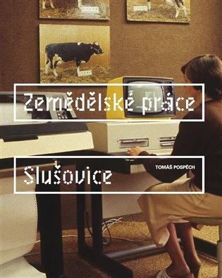 Zemědělské práce - Slušovice - Tomáš Pospěch | Booksquad.ink