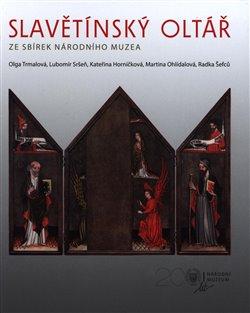 Obálka titulu Slavětínský oltář ze sbírek Národního muzea