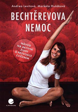 Bechtěrevova nemoc:Návod na aktivní život a průvodce cvičením - Markéta Hušáková, | Booksquad.ink