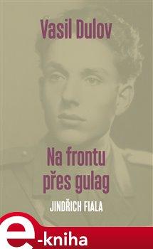 Obálka titulu Vasil Dulov. Na frontu přes gulag