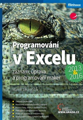 Programování v Excelu 2013 a 2016:Záznam, úprava a programování maker - Marek Laurenčík | Booksquad.ink