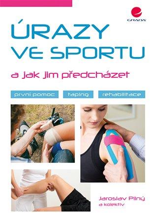 Úrazy ve sportu a jak jim předcházet:první pomoc, taping, rehabilitace - Jaroslav Pilný,   Booksquad.ink