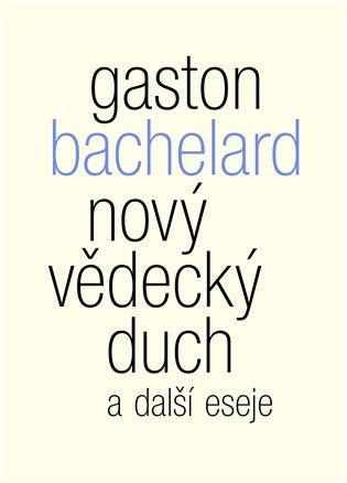 Nový vědecký duch a další eseje - Gaston Bachelard | Booksquad.ink
