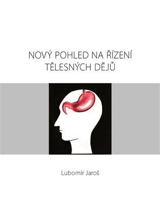 Nový pohled na řízení tělesných dějů - Lubomír Jaroš | Booksquad.ink
