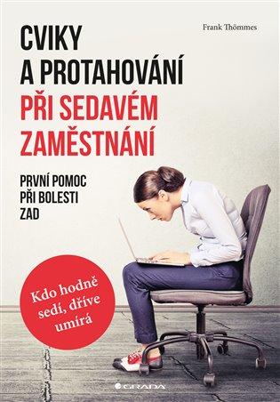 Cviky a protahování při sedavém zaměstnání:První pomoc při bolesti zad - Frank Thömmes | Booksquad.ink