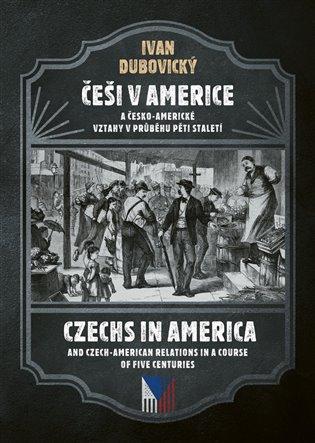 Češi v Americe - Czechs in America - Ivan Dubovický | Booksquad.ink