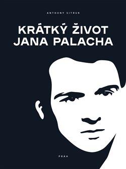 Obálka titulu Krátký život Jana Palacha