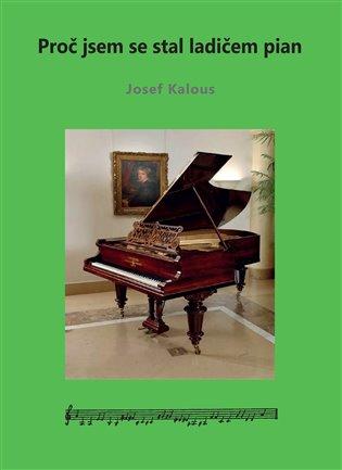 Proč jsem se stal ladičem pian - Josef Kalous | Booksquad.ink