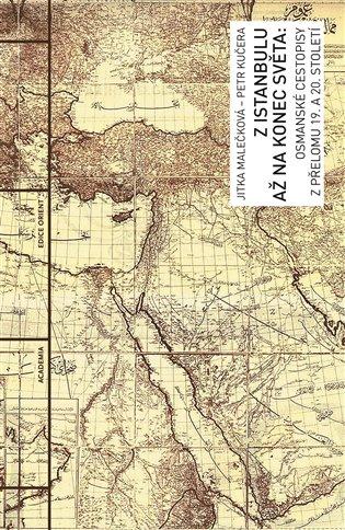 Z Istanbulu až na konec světa:Osmanské cetopisy z přelomu 19. a 20. století - Petr Kučera,   Booksquad.ink