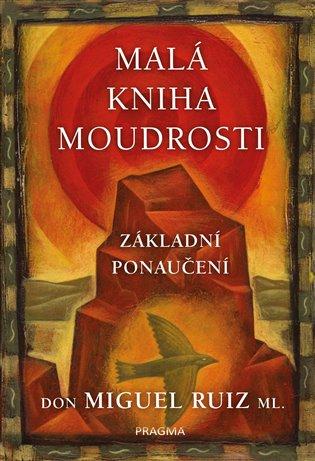 Malá kniha moudrosti:Základní ponaučení - Miguel Ruiz Don   Booksquad.ink