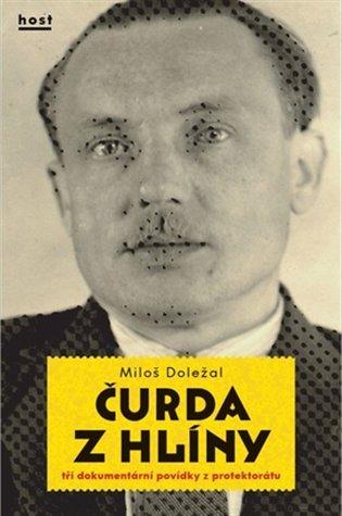 Čurda z hlíny:Tři dokumentární povídky z protektorátu - Miloš Doležal | Booksquad.ink