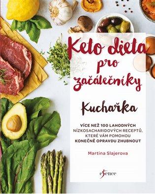 Ketodieta pro začátečníky - kuchařka:Více než 100 lahodných nízkosacharidovýh receptů, které Vám pomohou konečně opravdu zhubnout - Martina Slajerova | Booksquad.ink