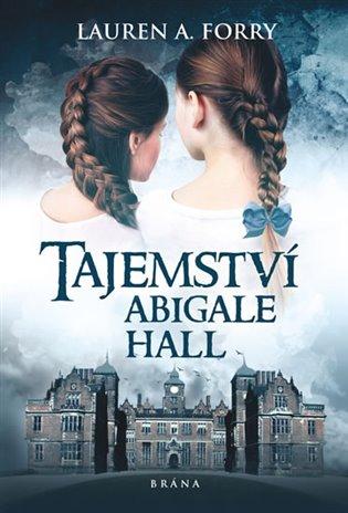 Tajemství Abigale Hall - Lauren A. Forry   Booksquad.ink