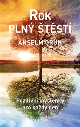Rok plný štěstí:Pozitivní myšlenky pro každý den - Anselm Grün | Booksquad.ink