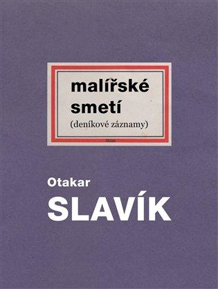 Malířské smetí:(deníkové záznamy) - Otakar Slavík | Booksquad.ink