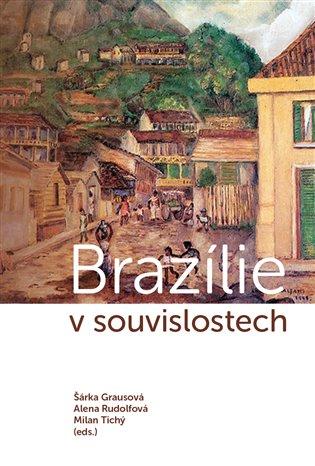 Brazílie v souvislostech - Šárka Grausová (ed.), | Booksquad.ink