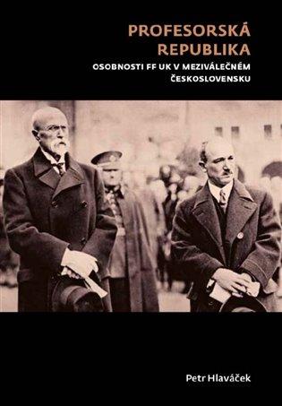 Profesorská republika:Osobnosti FF UK v meziválečném Československu - Petr Hlaváček | Booksquad.ink