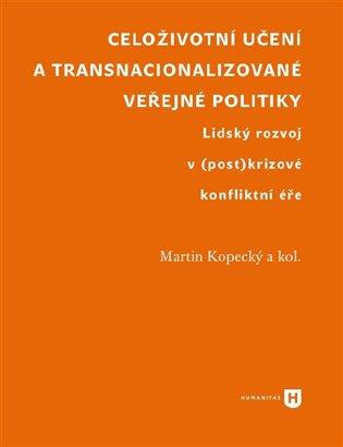 Celoživotní učení a transnacionalizované veřejné politiky:Lidský rozvoj v (post)krizové konfliktní éře - Martin Kopecký, | Booksquad.ink