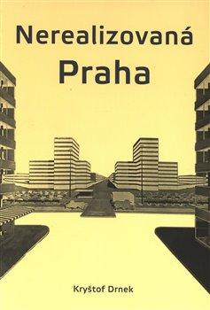 Obálka titulu Nerealizovaná Praha