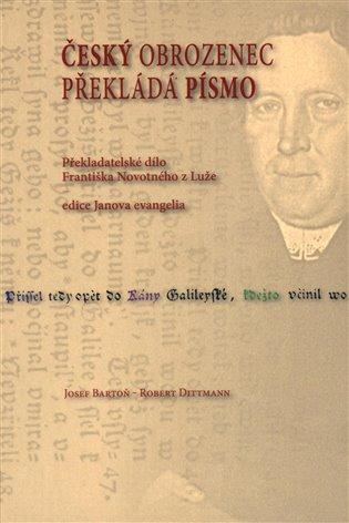 Český obrozenec překládá Písmo:Překladatelské dílo Františka Novotného z Luže - Josef Bartoň | Booksquad.ink