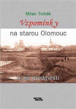 Obálka titulu Vzpomínky na starou Olomouc a její předměstí