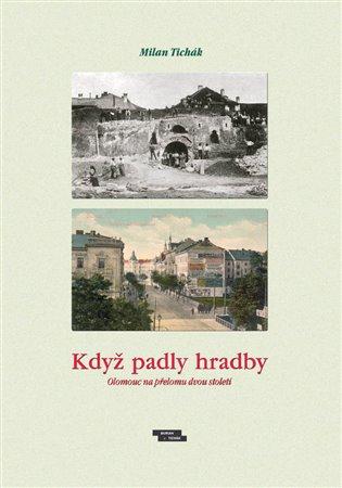 Když padly hradby:Olomouc na přelomu dvou staletí - Milan Tichák | Booksquad.ink