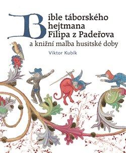 Obálka titulu Bible táborského hejtmana Filipa z Padeřova a knižní malba husitské doby
