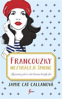 Obálka titulu Francouzky neztrácejí šmrnc - Tajemství, jak se cítit krásná každý den