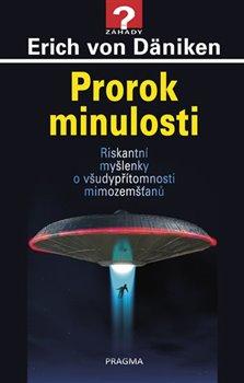 Obálka titulu Prorok minulosti - Riskantní myšlenky o všudypřítomnosti mimozemšťanů