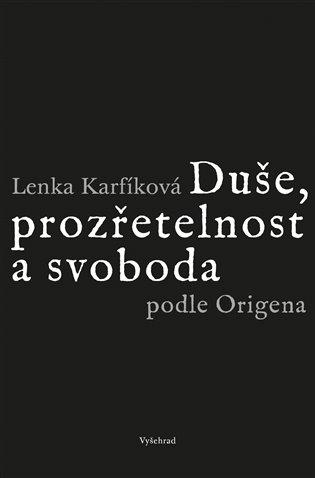 Duše, prozřetelnost a svoboda podle Origena:Šest studií k Origenovu myšlení a jeho ohlasu na Západě - Lenka Karfíková   Booksquad.ink