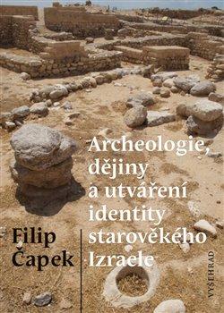 Obálka titulu Archeologie, dějiny a utváření identity starověkého Izraele