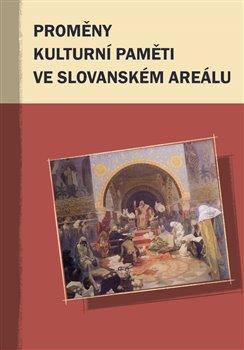 Obálka titulu Proměny kulturní paměti ve slovanském areálu
