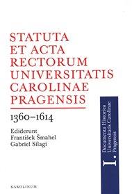 Statuta et Acta rectorum Universitatis Carolinae Pragensis 1360-1614