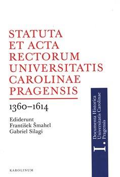Obálka titulu Statuta et Acta rectorum Universitatis Carolinae Pragensis 1360-1614