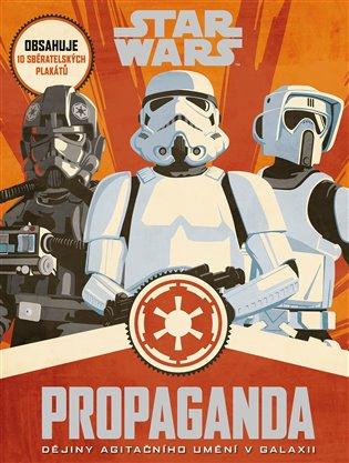 Star Wars - Propaganda:Dějiny agitačního umění v galaxii - Pablo Hidalgo | Booksquad.ink