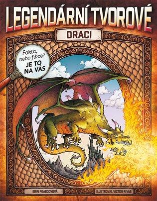 Legendární tvorové - Draci - Erin Peabodyová | Booksquad.ink
