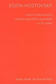 Egon Hostovský. Literární dobrodružství českého židovského spisovatele ve 20. století